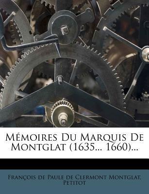 Memoires Du Marquis de Montglat (1635... 1660)...