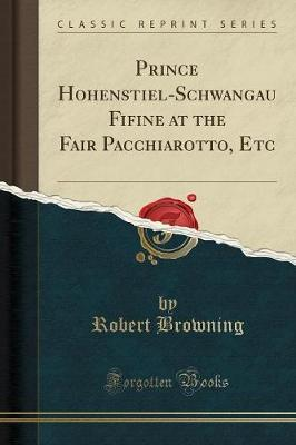 Prince Hohenstiel-Schwangau Fifine at the Fair Pacchiarotto, Etc (Classic Reprint)
