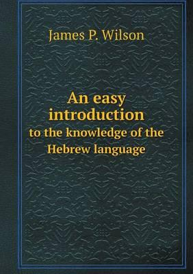 An Easy Introduction to the Knowledge of the Hebrew Language