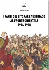 I fanti del litorale austriaco al fronte orientale, 1914-1918
