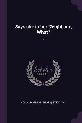 Says She to Her Neighbour, What?