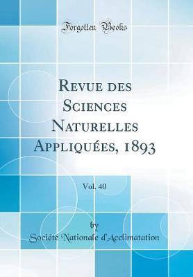 Revue des Sciences Naturelles Appliquées, 1893, Vol. 40 (Classic Reprint)