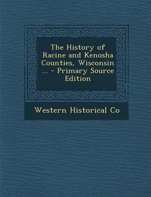 The History of Racine and Kenosha Counties, Wisconsin ...
