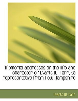 Memorial addresses on the life and character of Evarts W. Farr, (a representative from New Hampshire