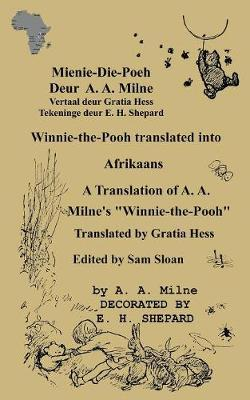 """Mienie-Die-Poeh Winnie-the-Pooh translated into Afrikaans A Translation by Gratia Hess of A. A. Milne's """"Winnie-the-Pooh"""""""