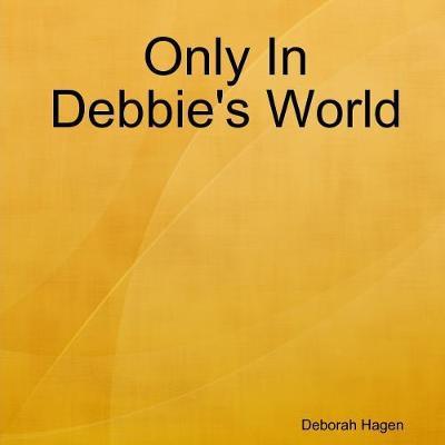 Only In Debbie's World