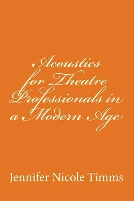 Acoustics for Theatre Professionals in a Modern Age