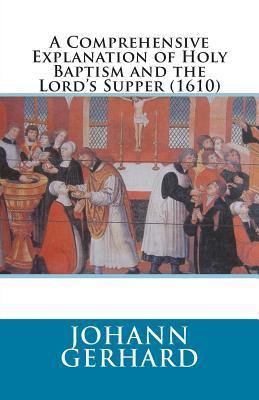 A Comprehensive Explanation of Holy Baptism and the Lord's Supper (1610)