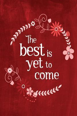 The Best Is Yet to C...