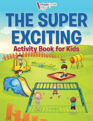 The Super Exciting Activity Book for Kids