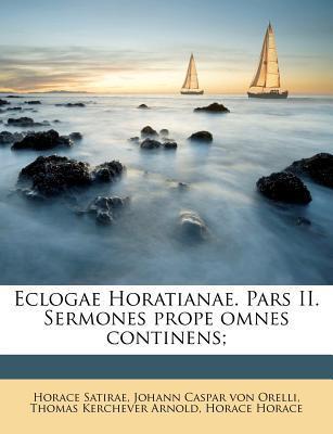 Eclogae Horatianae. Pars II. Sermones Prope Omnes Continens;
