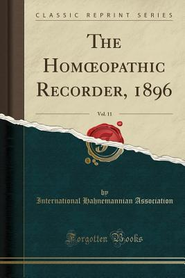 The Homoeopathic Recorder, 1896, Vol. 11 (Classic Reprint)