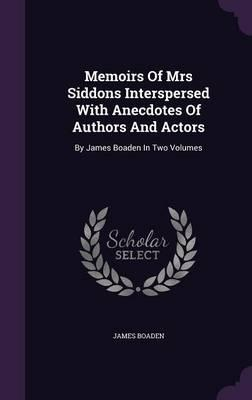 Memoirs of Mrs Siddons Interspersed with Anecdotes of Authors and Actors