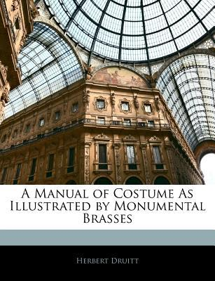 A Manual of Costume as Illustrated by Monumental Brasses
