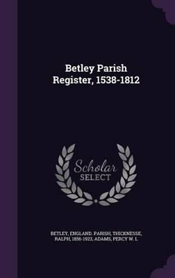 Betley Parish Register, 1538-1812