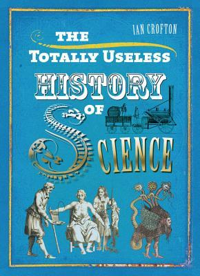 The Totally Useless History of Science