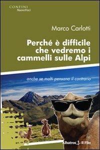 Perché è difficile che vedremo i cammelli sulle Alpi anche se molti pensano il contrario