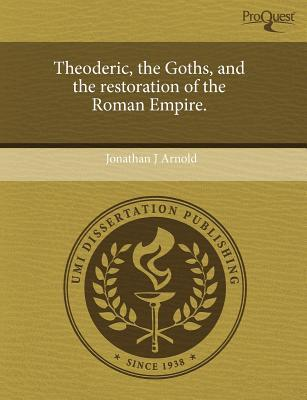 Theoderic, the Goths, and the Restoration of the Roman Empire