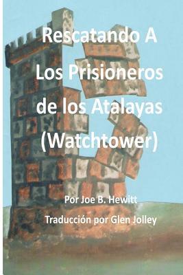 Rescatando a Los Prisioneros de los Atalaya