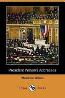 President Wilson's Addresses (Dodo Press)
