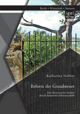 Reform der Grundsteuer. Eine ökonomische Analyse aktuell diskutierter Reformmodelle