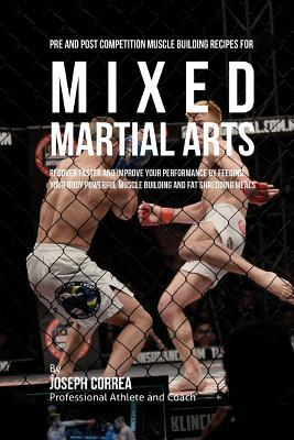 Pre and Post Competition Muscle Building Recipes for Mixed Martial Arts