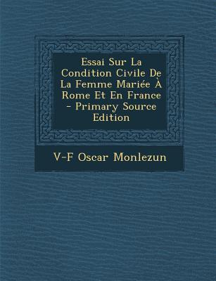 Essai Sur La Condition Civile de La Femme Mariee a Rome Et En France