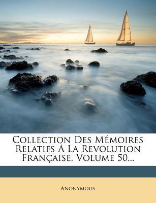 Collection Des Memoires Relatifs a la Revolution Francaise, Volume 50.