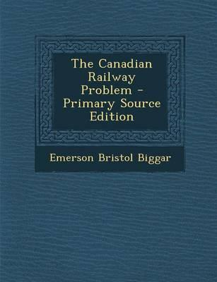 The Canadian Railway Problem - Primary Source Edition