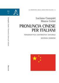 Pronuncia cinese per italiani. Fonodidattica contrastiva naturale. Ediz. ampliata