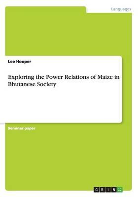 Exploring the Power Relations of Maize in Bhutanese Society