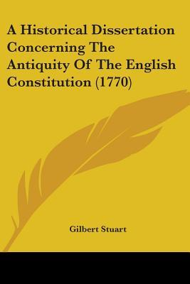 A Historical Dissertation Concerning the Antiquity of the English Constitution (1770)