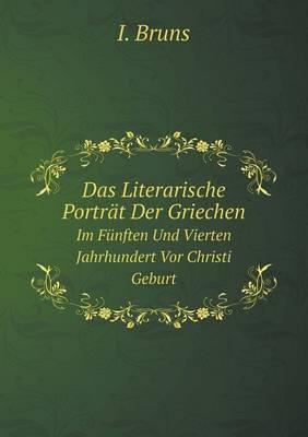 Das Literarische Portrat Der Griechen Im Funften Und Vierten Jahrhundert VOR Christi Geburt