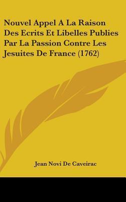 Nouvel Appel a La Raison Des Ecrits Et Libelles Publies Par La Passion Contre Les Jesuites De France