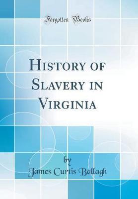 History of Slavery in Virginia (Classic Reprint)