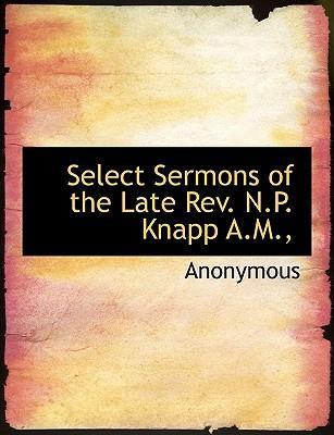 Select Sermons of the Late Rev. N.P. Knapp A.M.,