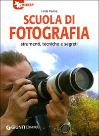 Scuola di fotografia. Strumenti, tecniche e segreti