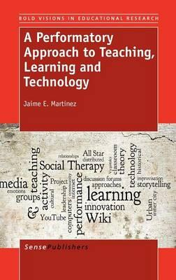 A Performatory Approach to Teaching, Learning and Technology
