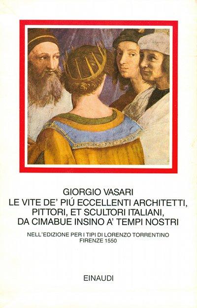 Le vite de' più eccellenti architetti, pittori, et scultori italiani, da Cimabue insino a' tempi nostri