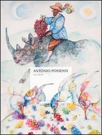 Antonio Possenti. Una vendemmia eccezionale. Ediz. illustrata