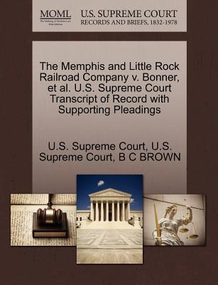 The Memphis and Little Rock Railroad Company V. Bonner, et al. U.S. Supreme Court Transcript of Record with Supporting Pleadings