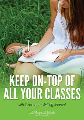 Keep On-top of All Your Classes with Classroom Writing Journal