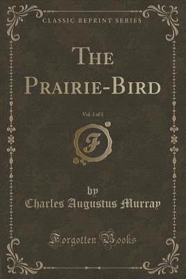 The Prairie-Bird, Vol. 3 of 3 (Classic Reprint)