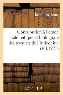 Contribution a l'Etude Systematique et Biologique des Termites de l'Indochine