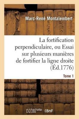 La Fortification Perpendiculaire, Ou Essai Sur Plusieurs Manieres de Fortifier Tome 1