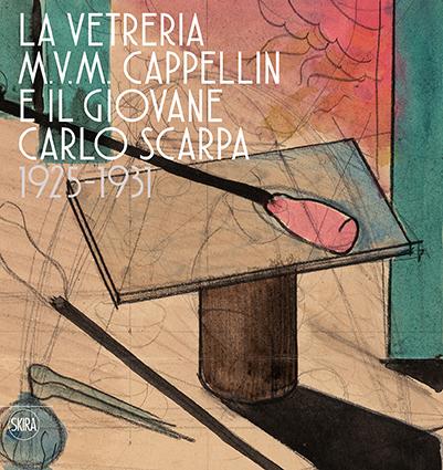 La vetreria M.V.M. Cappellin e il giovane Carlo Scarpa 1925-1931