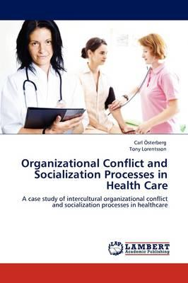 Organizational Conflict and Socialization Processes in Health Care