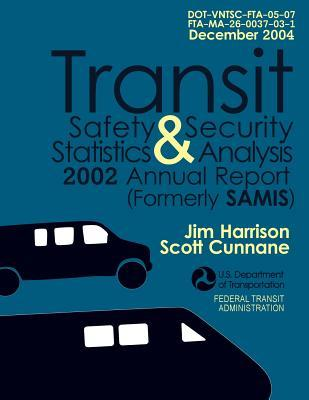 Transit Safety & Security Statistics & Analysis 2002 Annual Report Formerly Samis