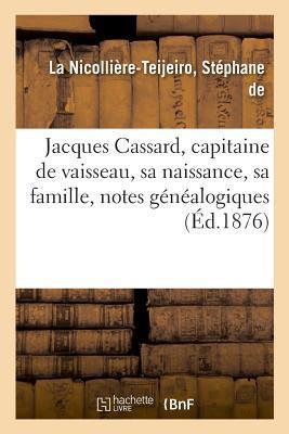 Jacques Cassard, Capitaine de Vaisseau, Sa Naissance, Sa Famille, Notes Genealogiques