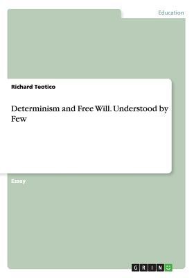 Determinism and Free Will. Understood by Few